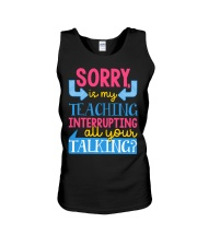 SORRY IS MY TEACHING INTERRUPTING ALL YOUR TALKING Unisex Tank thumbnail