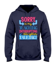 SORRY IS MY TEACHING INTERRUPTING ALL YOUR TALKING Hooded Sweatshirt thumbnail