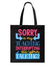 SORRY IS MY TEACHING INTERRUPTING ALL YOUR TALKING Tote Bag thumbnail
