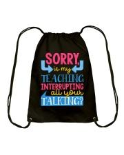 SORRY IS MY TEACHING INTERRUPTING ALL YOUR TALKING Drawstring Bag thumbnail