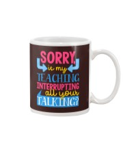 SORRY IS MY TEACHING INTERRUPTING ALL YOUR TALKING Mug thumbnail
