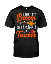 I LOST MY BROOM SO I BECAME A TEACHER Classic T-Shirt front