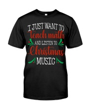 I JUST WANT TO TEACH MATH  Classic T-Shirt front