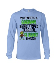 WHO NEEDS A COSTUME BEING A SPED TEACHER IS SCARY Long Sleeve Tee thumbnail