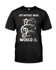 LIFE WITHOUT MUSIC WOULD Classic T-Shirt front