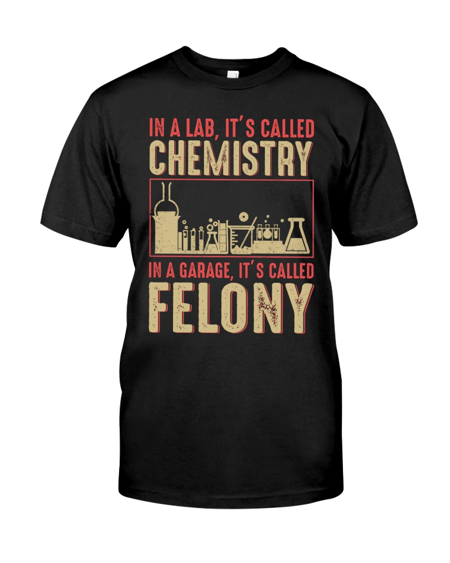 IN A LAB IT'S CALLED CHEMISTRY IN A GARAGE Classic T-Shirt
