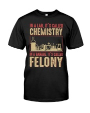 IN A LAB IT'S CALLED CHEMISTRY IN A GARAGE Classic T-Shirt front