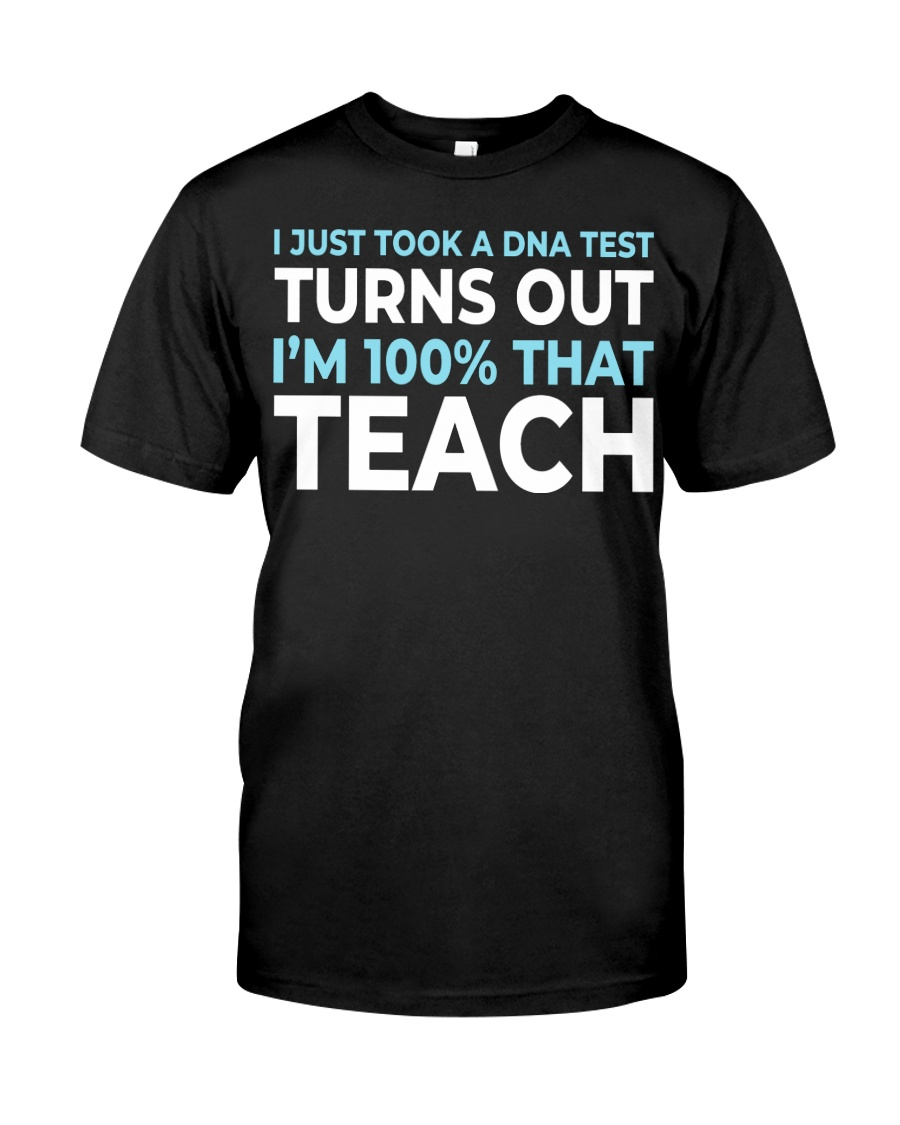 I JUST TOOK A DNA TEST TURNS OUT I'M THAT TEACH Classic T-Shirt