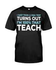 I JUST TOOK A DNA TEST TURNS OUT I'M THAT TEACH Classic T-Shirt front