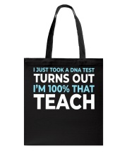 I JUST TOOK A DNA TEST TURNS OUT I'M THAT TEACH Tote Bag thumbnail