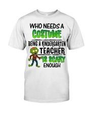 WHO NEEDS A COSTUME BEING A KINDERGARTEN TEACHER Classic T-Shirt thumbnail