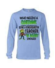 WHO NEEDS A COSTUME BEING A KINDERGARTEN TEACHER Long Sleeve Tee thumbnail