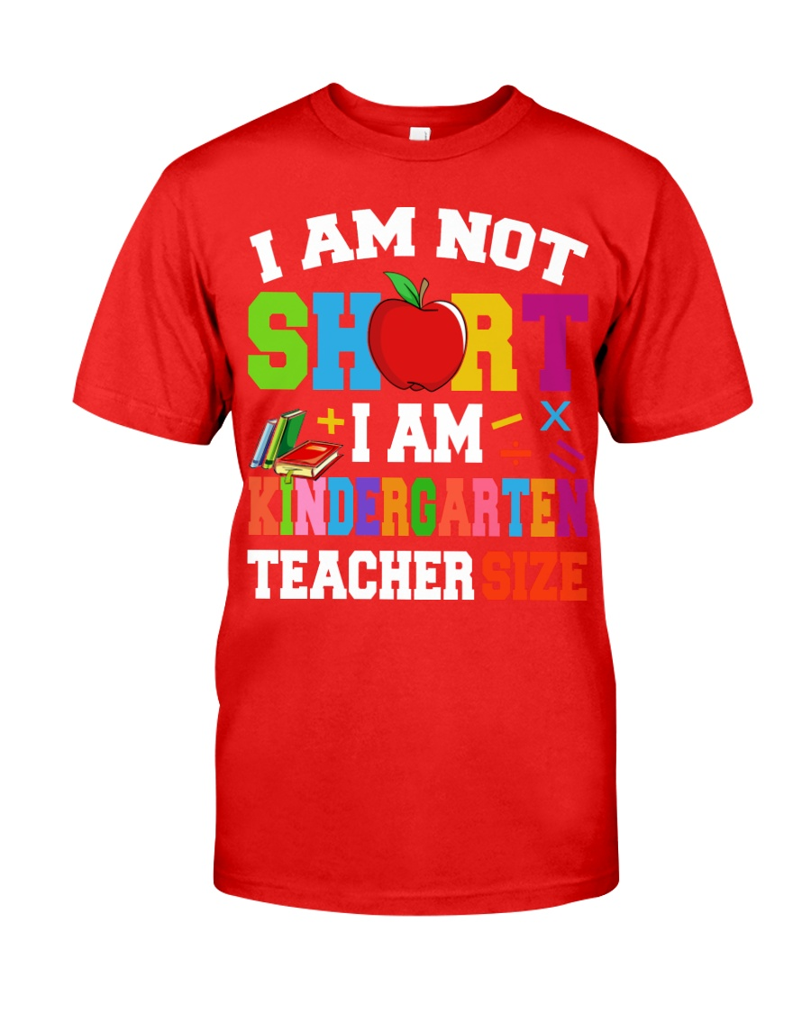 I AM KINDERGARTEN TEACHER SIZE Classic T-Shirt