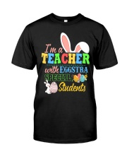 I'm a Teacher with Eggstra special Students Classic T-Shirt front
