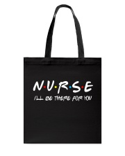 Nurse - i'll be there for you Tote Bag thumbnail