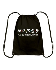 Nurse - i'll be there for you Drawstring Bag thumbnail