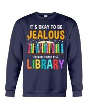 ITS OKAY TO BE JEALOUS BECAUSE I WORK AT A LIBRARY Crewneck Sweatshirt thumbnail