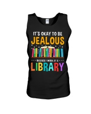 ITS OKAY TO BE JEALOUS BECAUSE I WORK AT A LIBRARY Unisex Tank thumbnail