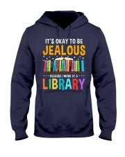 ITS OKAY TO BE JEALOUS BECAUSE I WORK AT A LIBRARY Hooded Sweatshirt thumbnail