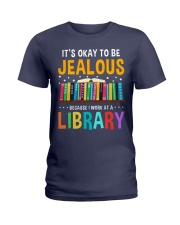 ITS OKAY TO BE JEALOUS BECAUSE I WORK AT A LIBRARY Ladies T-Shirt thumbnail