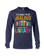ITS OKAY TO BE JEALOUS BECAUSE I WORK AT A LIBRARY Long Sleeve Tee thumbnail