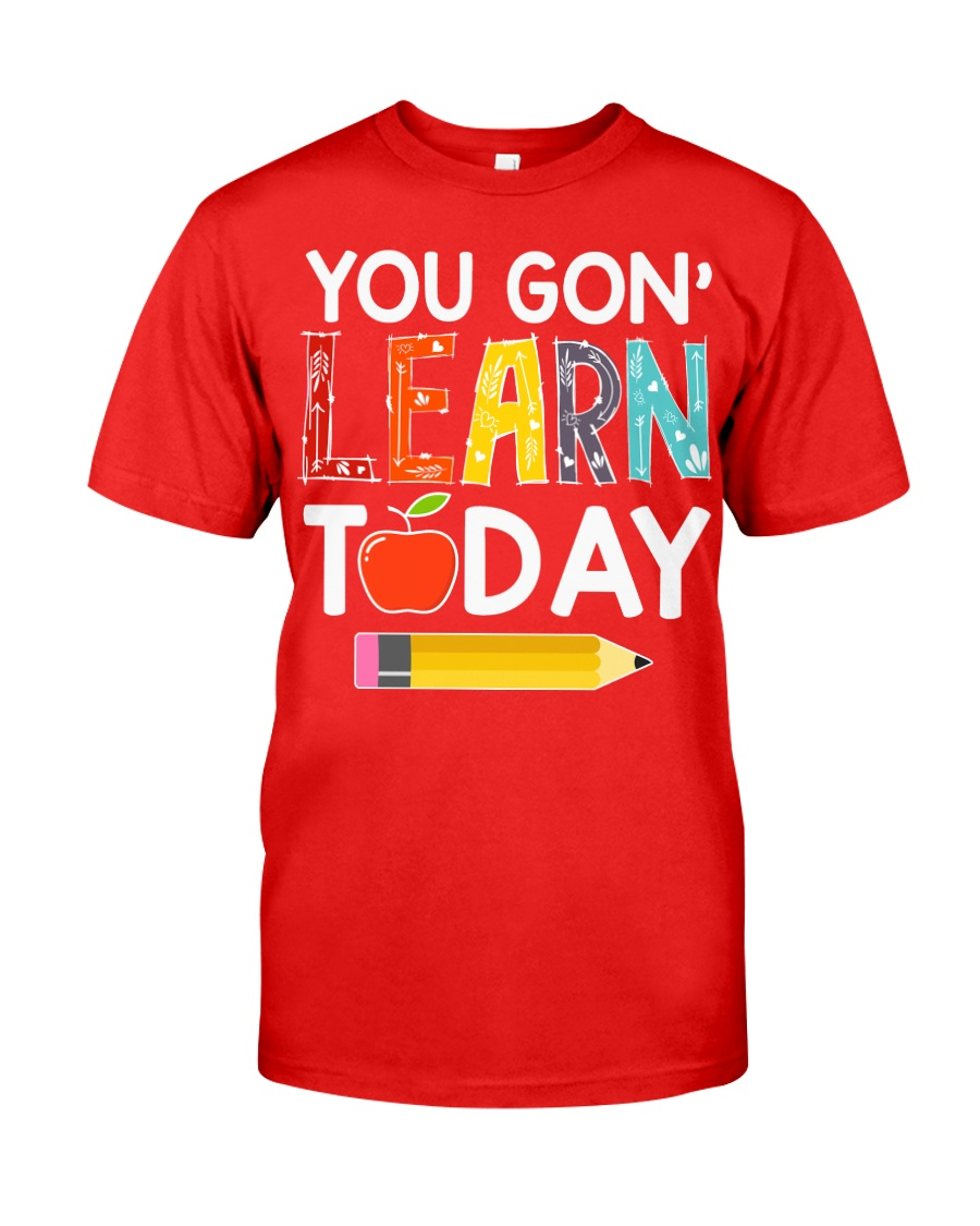 You Gon' Learn Today Classic T-Shirt