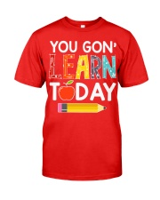 You Gon' Learn Today Classic T-Shirt front