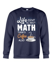 LIFE ISN'T ALL ABOUT MATH THERE'S COFFEE ALSO Crewneck Sweatshirt thumbnail