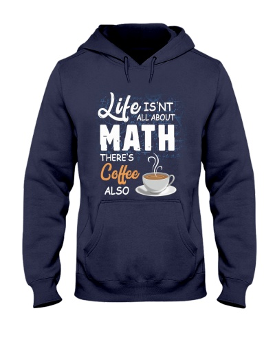 LIFE ISN'T ALL ABOUT MATH THERE'S COFFEE ALSO