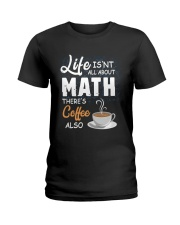 LIFE ISN'T ALL ABOUT MATH THERE'S COFFEE ALSO Ladies T-Shirt thumbnail