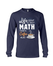 LIFE ISN'T ALL ABOUT MATH THERE'S COFFEE ALSO Long Sleeve Tee thumbnail
