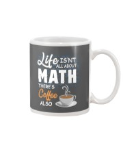 LIFE ISN'T ALL ABOUT MATH THERE'S COFFEE ALSO Mug thumbnail