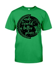 MAKE THE WORLD A BETTER PLACE Classic T-Shirt front