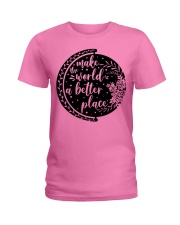 MAKE THE WORLD A BETTER PLACE Ladies T-Shirt thumbnail