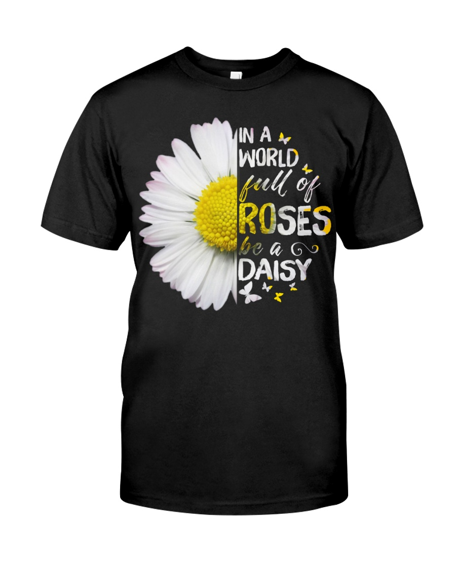 In a world full of roses be a Daisy Classic T-Shirt