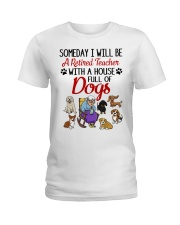A Retired Teacher with a House Full of Dogs Ladies T-Shirt front