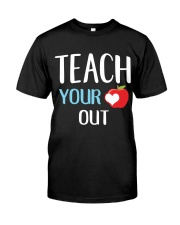 Teach Your Heart Out Classic T-Shirt front