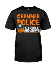 GRAMMAR POLICE TO CORRECT AND SERVE Classic T-Shirt front