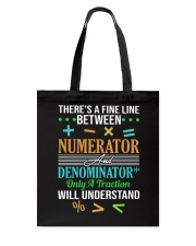 THERE'S A FINE LINE BETWEEN NUMERATOR  Tote Bag thumbnail