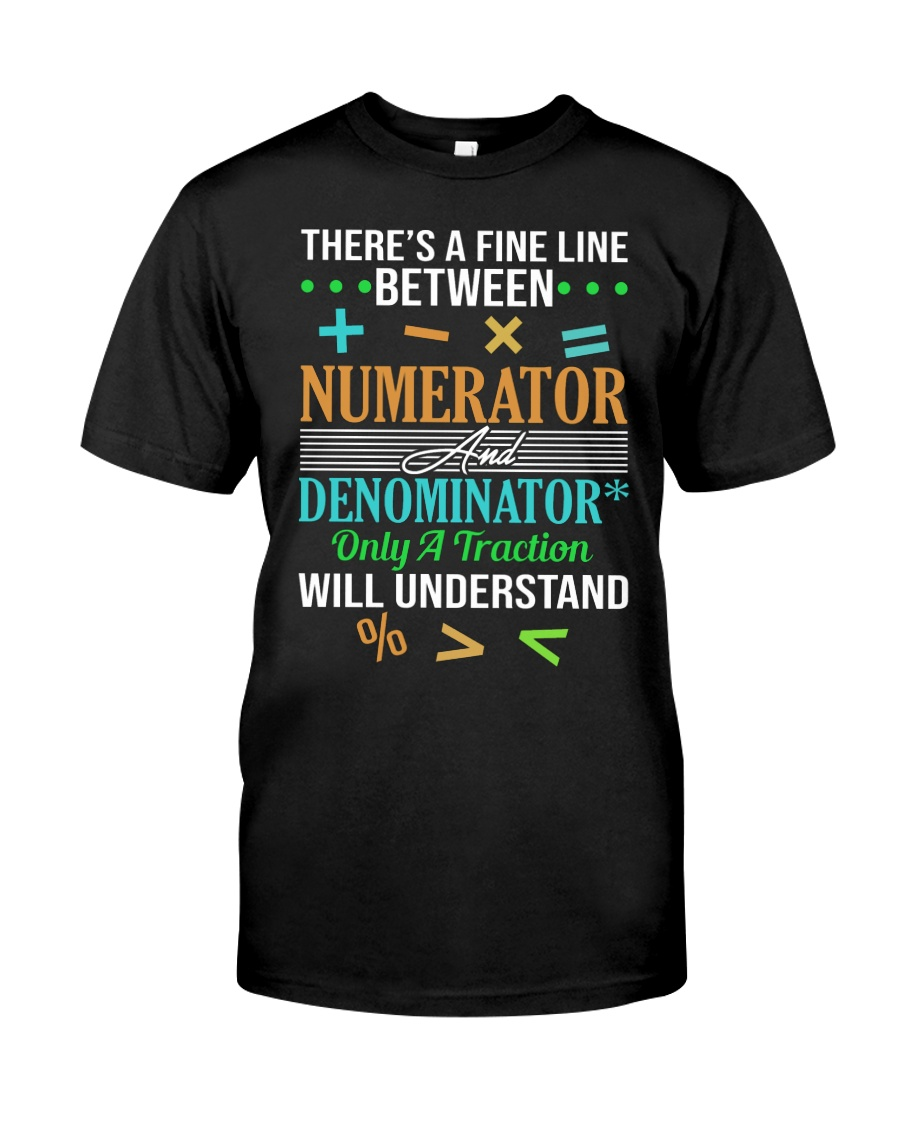 THERE'S A FINE LINE BETWEEN NUMERATOR  Classic T-Shirt