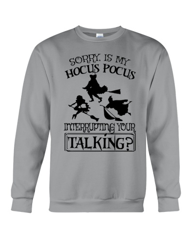 SORRY IS MY HOCUS POCUS INTERRUPTING YOUR TALKING