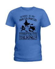 SORRY IS MY HOCUS POCUS INTERRUPTING YOUR TALKING Ladies T-Shirt thumbnail