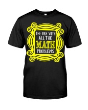 The one with all the math problems Classic T-Shirt front