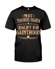 MOST TEACHERS OUGHTA QUALITY FOR SAINTHOOD Classic T-Shirt front