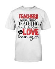TEACHERS WHO LOVE TEACHING TEACH CHILDREN TO LOVE Classic T-Shirt thumbnail
