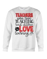 TEACHERS WHO LOVE TEACHING TEACH CHILDREN TO LOVE Crewneck Sweatshirt thumbnail