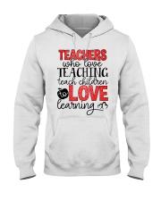 TEACHERS WHO LOVE TEACHING TEACH CHILDREN TO LOVE Hooded Sweatshirt thumbnail