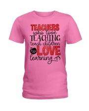 TEACHERS WHO LOVE TEACHING TEACH CHILDREN TO LOVE Ladies T-Shirt thumbnail