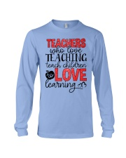 TEACHERS WHO LOVE TEACHING TEACH CHILDREN TO LOVE Long Sleeve Tee thumbnail