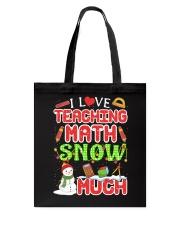 I LOVE TEACHING MATH SNOW MUCH Tote Bag thumbnail